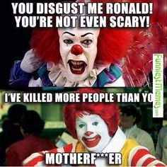 You disgust me, Ronald - Funny, Humor, LOL, Pics Funny Shit, Funny Jokes, Scary Funny, Funniest Memes, Funny Stuff, That's Hilarious, Really Funny, The Funny, Es Pennywise