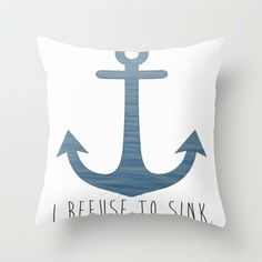 I Refuse to sink. Throw Pillow by Amy Copp on Wanelo