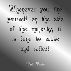 """""""Whenever you find yourself on the side of the majority, it is time to pause and reflect."""" ~Mark Twain Solo-E.com"""