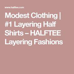 Modest Clothing | #1 Layering Half Shirts – HALFTEE Layering Fashions