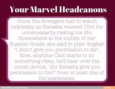 "But this also could be sad. Imagine Clint being shot through multiple times, and the team's crying n all, but all Natasha says is, ""Did I give you permission to die? Stop it. Stop it now!"" Idk"