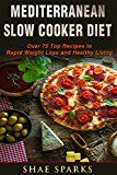Free Kindle Book -   Mediterranean Diet: Slow Cooker Diet: Over 75 Top Recipes to Rapid Weight Loss and Healthy Living (Mediterranean Slow Cooker Cookbook, Mediterranean Diet for Beginners Book 1)
