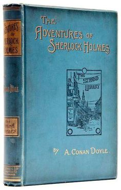 The Adventures of Sherlock Holmes by Sir Arthur Conan Doyle 1892 - I read every last one of them. Awesome words and imagery.