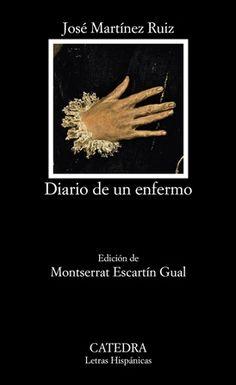 Diario de un enfermo / José Martínez Ruiz ; edición de Montserrat Escartín Gual - Madrid : Cátedra, 2015