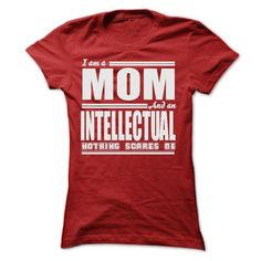 I AM A MOM AND AN INTELLECTUAL SHIRTS - #gift for teens #thoughtful gift. WANT THIS => https://www.sunfrog.com/LifeStyle/I-AM-A-MOM-AND-AN-INTELLECTUAL-SHIRTS-Ladies.html?68278