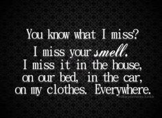 When he's gone, I don't miss the boat smell, but I do miss the way HE smells, especially next to me in bed. But when he gets home, that boat smell is the greatest smell in the world...for the first few minutes at least!