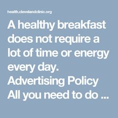 """A healthy breakfast does not require a lot of time or energy every day. Advertising Policy All you need to do is stock up on good ingredients when you're at the grocery store each week. Then take a few minutes each morning to put it together. These few changes in shopping and morning habits can … <a class=""""moretag"""" href=""""https://health.clevelandclinic.org/2014/08/5-on-the-go-hearty-heart-healthy-breakfast-ideas/"""">Read More</a>"""