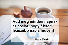 Morning Greeting, Coffee Time, Mark Twain, Good Morning, Motivational Quotes, Life, Good Day, Bonjour, Coffee Break