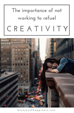The importance of not working to refuel creativity – Blue jay of happiness