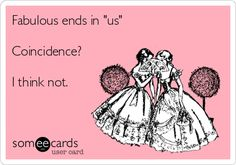 "Fabulous ends in ""us"" Coincidence? I think not."