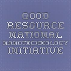 Good resource - National Nanotechnology Initiative