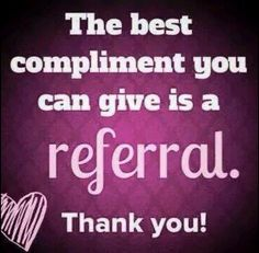 The best compliment you can give is a referral. Thank You!
