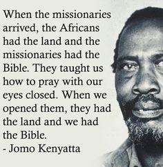 Jomo Kenyatta - http://dailyatheistquote.com/atheist-quotes/2015/02/01/jomo-kenyatta/