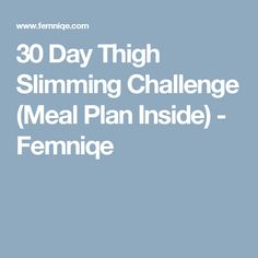 30 Day Thigh Slimming Challenge (Meal Plan Inside) - Femniqe