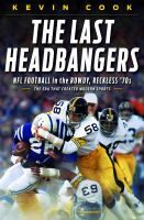 The Last Headbangers: NFL Football in the Rowdy, Reckless '70s, by Kevin Cook