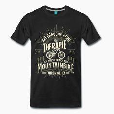 """""""Ich brauche keine Therapie, ich muss einfach nur Mountainbike fahren gehen"""" - Du fährst gerne Mountainbike und bist sonst auch mit deinem MTB viel unterwegs für den Ausgleich vom Alltag?  #mountainbike #mountainbiken #mtb #fahrrad #radfahren #tshirt"""