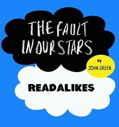 Wish you could find another book like The Fault in Our Stars by John Green? Give one of these books a try when you're ready for your next read: http://www.supportlibrary.com/nl/users/clearwater/mweb/path2-17.html