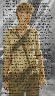 Newt letter to Thomas Dylan O'brien Maze Runner, The Maze Runner, Maze Runner Thomas, Maze Runner Movie, Maze Runner Quotes, Maze Runner Trilogy, Maze Runner Series, The Scorch Trials, Thomas Brodie Sangster