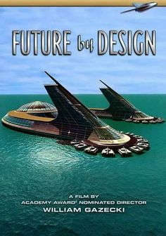 Future by Design-  Jacque Fresco is amazing