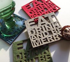 Eat Drink and Be Merry - Set of four felt coasters    http://www.etsy.com/listing/62784069/eat-drink-and-be-merry-set-of-four-felt