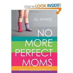 No More Perfect Moms: Learn to Love Your Real Life by Jill Savage. $7.84. Publisher: Moody Publishers; New Edition edition (January 16, 2013). Author: Jill Savage