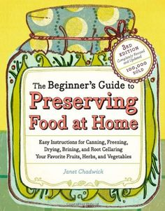 The Beginner's Guide to Preserving Food at Home: Easy Instructions for Canning, Freezing, Drying, Brining, and Root Cellaring Your Favorite Fruits, Herbs and Vegetables $2.93