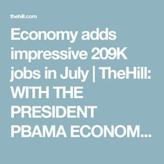 Economy adds impressive 209K jobs in July | TheHill: WITH THE PRESIDENT PBAMA ECONOMY !