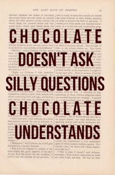 chocolate never questions me