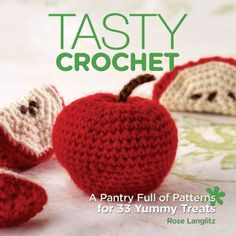 Tasty Crochet - Pantry full of Patterns for 33 food treats - Get Hundreds of Free Crochet Patterns on Amazon - Find out How!