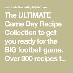 The ULTIMATE Game Day Recipe Collection to get you ready for the BIG football game. Over 300 recipes to choose from!