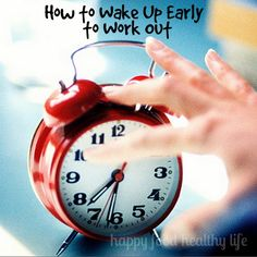 How to Wake Up Early to Work Out | www.happyfoodhealthylife.com