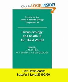 Urban Ecology and Health in the Third World (Society for the Study of Human Biology Symposium Series) (9780521411592) Lawrence M. Schell, Malcolm Smith, Alan Bilsborough , ISBN-10: 0521411599  , ISBN-13: 978-0521411592 ,  , tutorials , pdf , ebook , torrent , downloads , rapidshare , filesonic , hotfile , megaupload , fileserve