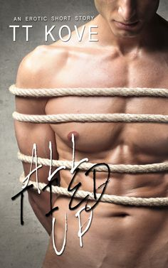 All Tied Up. Erotic. Short story. Cover design: TT Kove. Self-published.