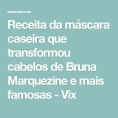 Receita da máscara caseira que transformou cabelos de Bruna Marquezine e mais famosas - Vix