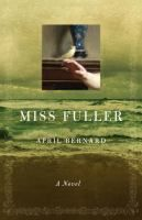Miss Fuller by April Bernard.  19th century New England setting,  based loosely on the life of Margaret Fuller, proponent of women's rights