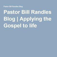 Pastor Bill Randles Blog | Applying the Gospel to life