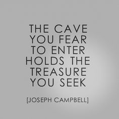 The cave you fear to enter holds the treasure you seek ~Joseph Campbell #Quote | Words of Wisdom