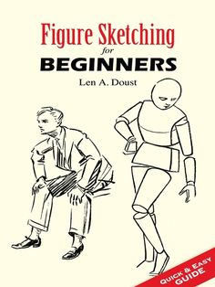 Figure Sketching for Beginners by Len A. Doust  If a drawing 'is not alive, it is a failure,' declares Len A. Doust. With his practical help and encouraging guidance, even novice sketchers can learn how to capture the vitality and character of their models.