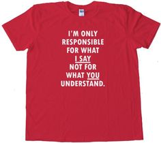 IM ONLY RESPONSIBLE FOR WHAT I SAY NOT FOR WHAT YOU UNDERSTAND - design silscreened onto a Gildan Softstyle Red tee shirt for men. Printed on 100% Ring-Spun Cotton and printed with water-based inks for ultra-softness. Euro style fit in neck shoulders and sleeves, Double needle sleeves and bottom hem. These shirts are comfortable, durable and super-soft 4oz cotton!