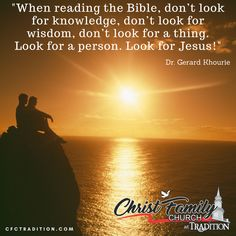 """When reading The Bible, don't look for knowledge, don't look for wisdom, don't look for a thing. Look for a person. Look for Jesus!""  - Senior Pastor Gerard Khourie of Christ Family Church at Tradition.   Join us tomorrow at Christ Family Church at Tradition Town Hall for our Sunday Morning service at 10am."