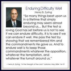 LDS quotes about enduring hard times Gospel Quotes, Lds Quotes, Uplifting Quotes, Religious Quotes, Quotable Quotes, Great Quotes, Quotes To Live By, Mormon Quotes, Favor Quotes