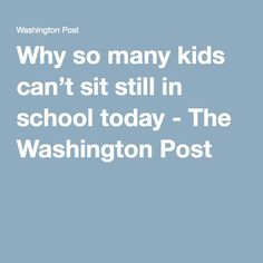 Why so many kids can't sit still in school today - The Washington Post