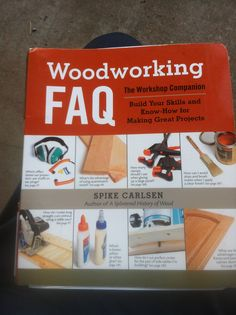 Woodworking FAQ by Spike Carlsen. Good ideas and lots of detailed descriptions.