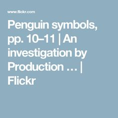 Penguin symbols, pp. 10–11 | An investigation by Production … | Flickr