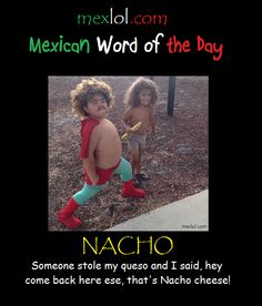 Mexican word of the day ~ Nacho Mexican Words, Mexican Quotes, Mexican Humor, Funny Quotes, Funny Memes, Hilarious, Mexican Problems, Funny Insults, Clean Jokes