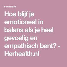 Hoe blijf je emotioneel in balans als je heel gevoelig en empathisch bent? - Herhealth.nl