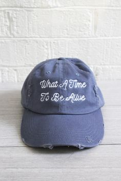 What A Time To Be Alive Hat - One Size - Preorder estimated ship date 4/8