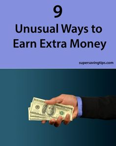 9 Unusual Ways to Earn Extra Money - Super Saving Tips
