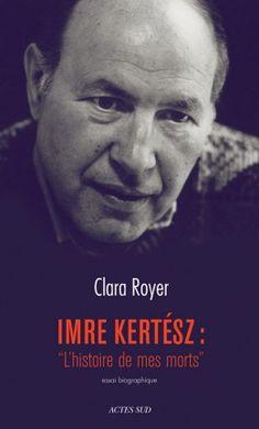 """Découvrez Imre Kertész : """"L'histoire de mes morts"""" de Clara Royer sur Booknode, la communauté du livre"""