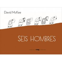"""David McKee. """"Seis hombres"""". Editorial Libros del zorro rojo David, Editorial, Movie Posters, The Gruffalo, Once Upon A Time, Love Story, Young Adults, Red Fox, Children's Literature"""